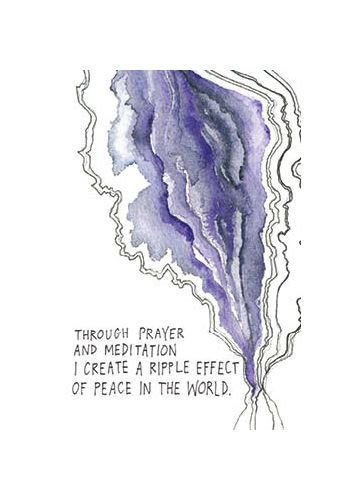 oracle card: Through prayer and meditation I create a ripple effect of peace in the world.